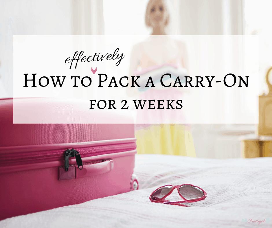 f73e5ae32a5 How to Pack a Carry-On Bag for 2 Weeks & Carry-On Checklist | Practigal